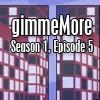 gimmeMore - s01e05