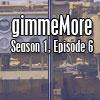 gimmeMore - s01e06